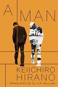 A Man by Keiichiro Hirano 10 Modern Japanese Authors
